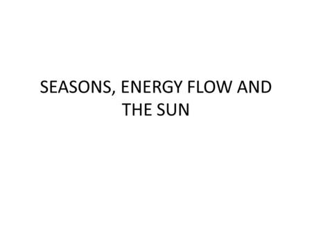 SEASONS, ENERGY FLOW AND THE SUN