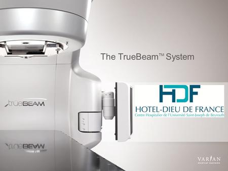 The TrueBeam System ™ Clinic Name Presenter's name Clinic location