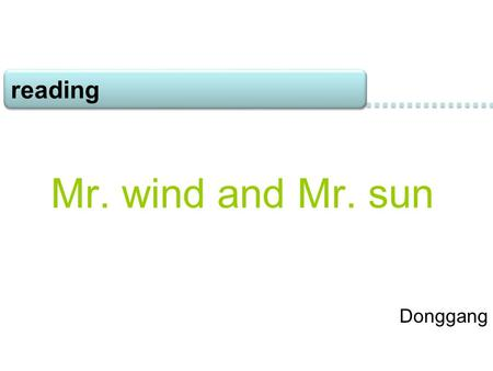 Donggang Mr. wind and Mr. sun reading Look and match    