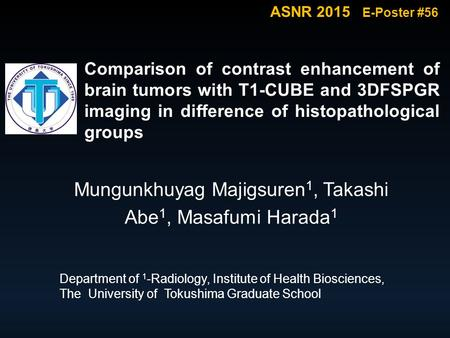 Comparison of contrast enhancement of brain tumors with T1-CUBE and 3DFSPGR imaging in difference of histopathological groups Mungunkhuyag Majigsuren 1,