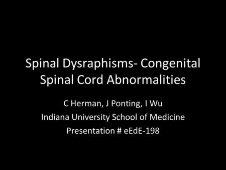 Spinal Dysraphisms- Congenital Spinal Cord Abnormalities