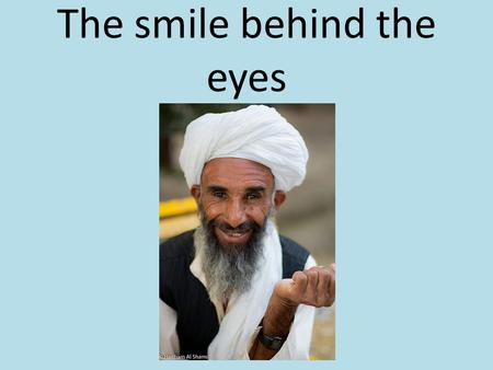 The smile behind the eyes