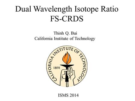Dual Wavelength Isotope Ratio FS-CRDS Thinh Q. Bui California Institute of Technology ISMS 2014.
