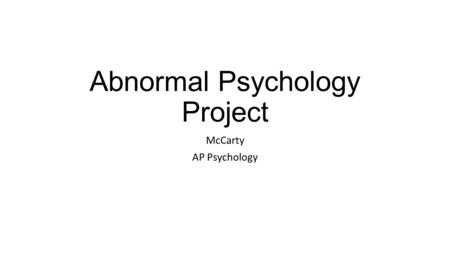 Abnormal Psychology Project McCarty AP Psychology.