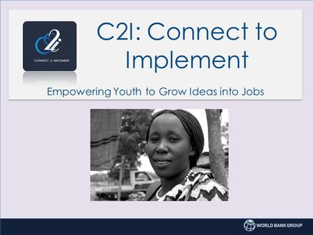 C2I: Connect to Implement Empowering Youth to Grow Ideas into Jobs.