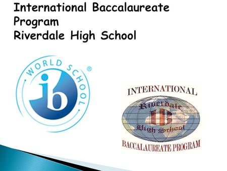  The International Baccalaureate aims to develop inquiring, knowledgeable and caring young people who help to create a better and more peaceful world.