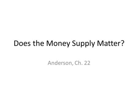 Does the Money Supply Matter?