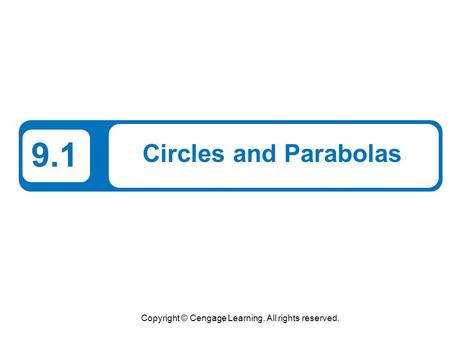 Copyright © Cengage Learning. All rights reserved. 9.1 Circles and Parabolas.