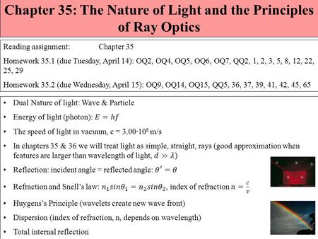 Chapter 35: The Nature of Light and the Principles of Ray Optics Reading assignment: Chapter 35 Homework 35.1 (due Tuesday, April 14): OQ2, OQ4, OQ5,