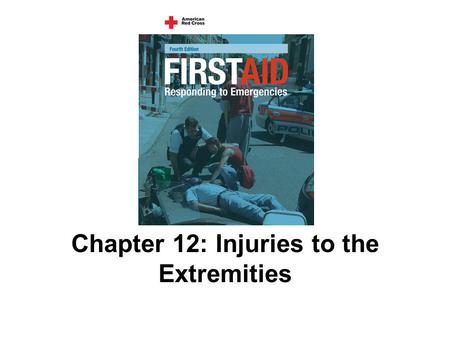 Chapter 12: Injuries to the Extremities. 151 AMERICAN RED CROSS FIRST AID–RESPONDING TO EMERGENCIES FOURTH EDITION Copyright © 2005 by The American National.
