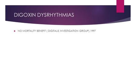 DIGOXIN DYSRHYTHMIAS  NO MORTALITY BENEFIT ( DIGITALIS INVESTIGATION GROUP),1997.