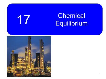 1 17 Chemical Equilibrium. 2 Chapter Goals 1.Basic Concepts 2.The Equilibrium Constant 3.Variation of K c with the Form of the Balanced Equation 4.The.