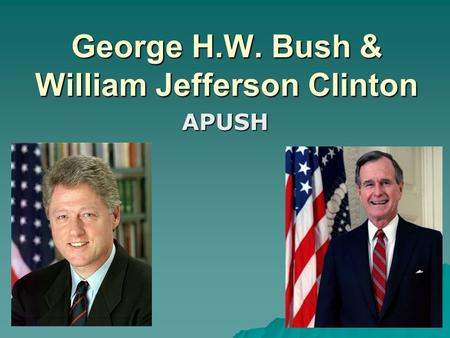 George H.W. Bush & William Jefferson Clinton