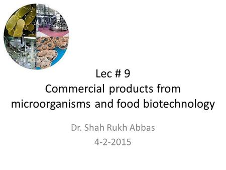 Lec # 9 Commercial products from microorganisms and food biotechnology