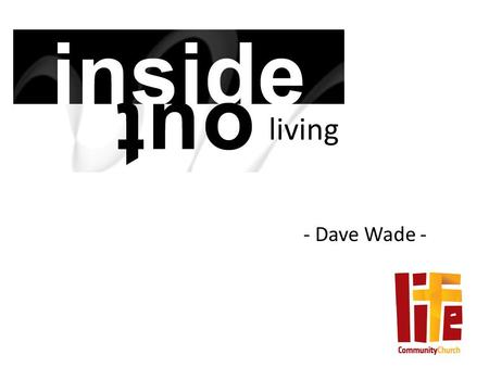 Living - Dave Wade -. living God looks at what is 'within' first….