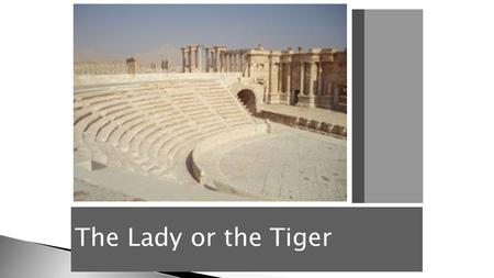 The Lady or the Tiger.