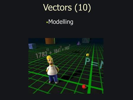 Vectors (10) Modelling Modelling. Displacement r B O A = 6i - 2j r A An object with the position vector ( 6i - 2j)m is displaced by ( -4i + 4j)m, what.