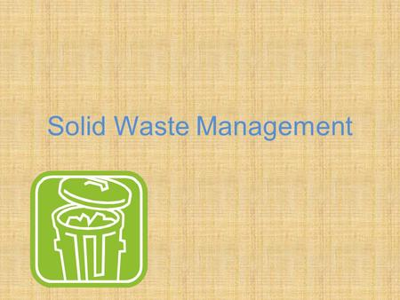 Solid Waste Management. Did you know?? One ton of recycled paper uses 64% less energy 50% less water Causes 74% less air pollution.