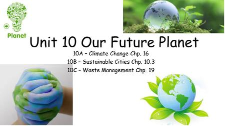 Unit 10 Our Future Planet 10A – Climate Change Chp. 16