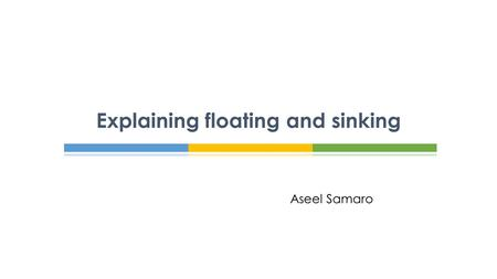 Aseel Samaro Explaining floating and sinking.
