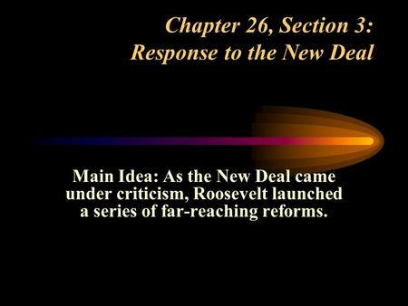 Chapter 26, Section 3: Response to the New Deal