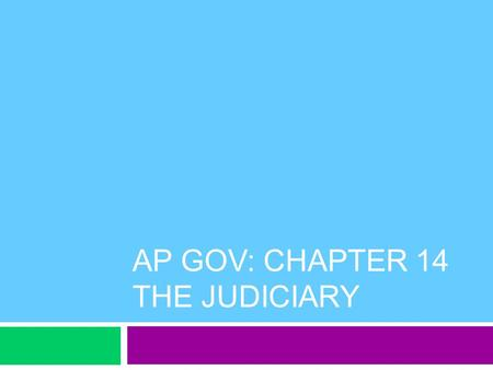 AP GOV: CHAPTER 14 THE JUDICIARY. Intro to the Judiciary  The US is unique in the large role judges play in policy making  Judicial review: the right.