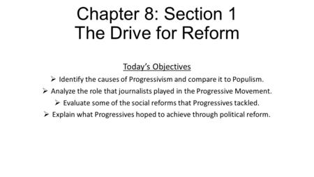 Chapter 8: Section 1 The Drive for Reform