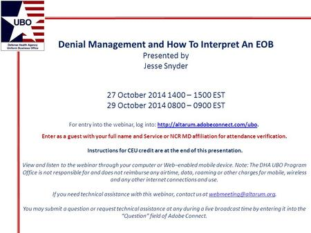 Denial Management and How To Interpret An EOB Presented by Jesse Snyder 27 October 2014 1400 – 1500 EST 29 October 2014 0800 – 0900 EST For entry into.