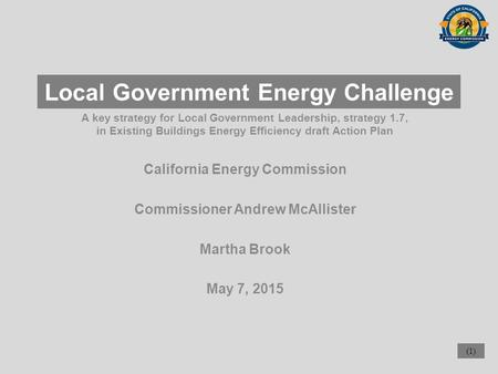 (1) A key strategy for Local Government Leadership, strategy 1.7, in Existing Buildings Energy Efficiency draft Action Plan California Energy Commission.