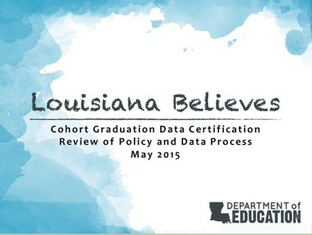Cohort Graduation Data Certification Review of Policy and Data Process May 2015.