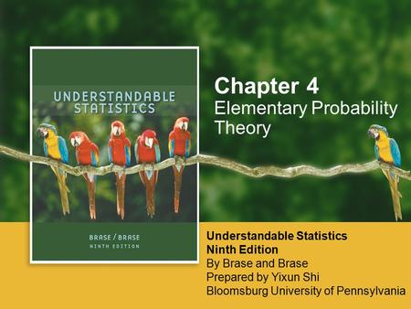 Elementary Probability Theory Chapter 4 Understandable Statistics Ninth Edition By Brase and Brase Prepared by Yixun Shi Bloomsburg University of Pennsylvania.