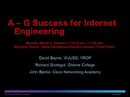 © 2014 Cisco and/or its affiliates. All rights reserved. Cisco Confidential 1 A – G Success for Internet Engineering David Bayne, WJUSD, YROP Richard Grotegut,