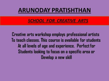 ARUNODAY PRATISHTHAN Creative arts workshop employs professional artists To teach classes. This course is available for students At all levels of age and.
