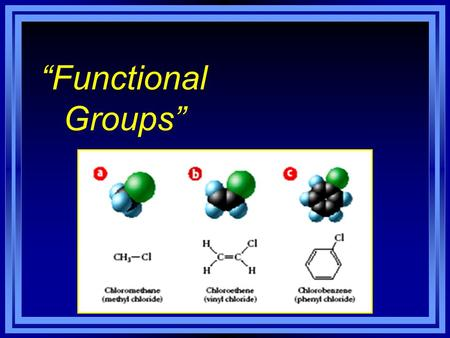 """Functional Groups"". Functional Groups l Most organic chemistry involves substituents –often contain O, N, S, or P –also called ""functional groups""- they."