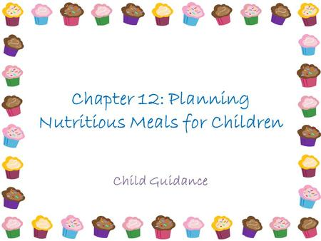 Chapter 12: Planning Nutritious Meals for Children