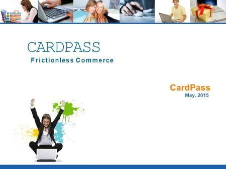 CardPass May, 2015 CARDPASS Frictionless Commerce.