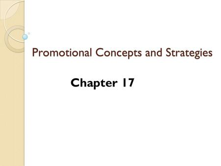 Promotional Concepts and Strategies Chapter 17. THE PROMOTIONAL MIX Section 17.1.