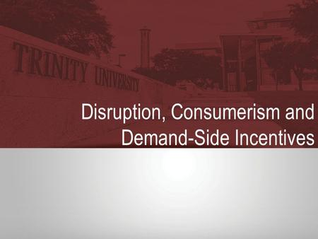 Disruption, Consumerism and Demand-Side Incentives.