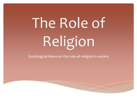 social role of religion The majority of sociologists today do not believe there is a simple relationship between religion and social change they try to identify the particular factors that influence the role of religion, beliefs and institutions within different sections of society.
