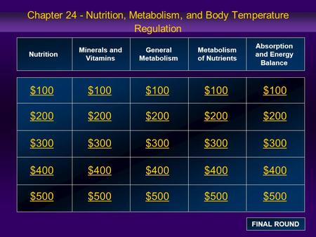Chapter 24 - Nutrition, Metabolism, and Body Temperature Regulation $100 $200 $300 $400 $500 $100$100$100 $200 $300 $400 $500 Nutrition Minerals and Vitamins.