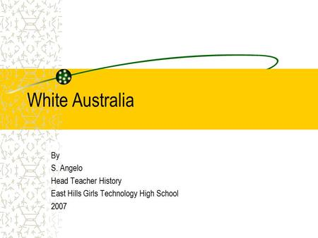 White Australia By S. Angelo Head Teacher History East Hills Girls Technology High School 2007.