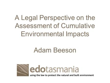 A Legal Perspective on the Assessment of Cumulative Environmental Impacts Adam Beeson.