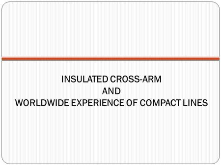 INSULATED CROSS-ARM AND WORLDWIDE EXPERIENCE OF COMPACT LINES