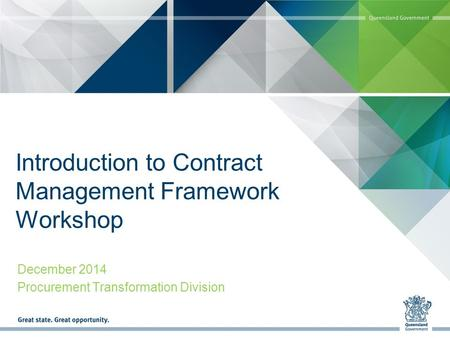 Introduction to Contract <strong>Management</strong> Framework Workshop December 2014 Procurement Transformation Division.