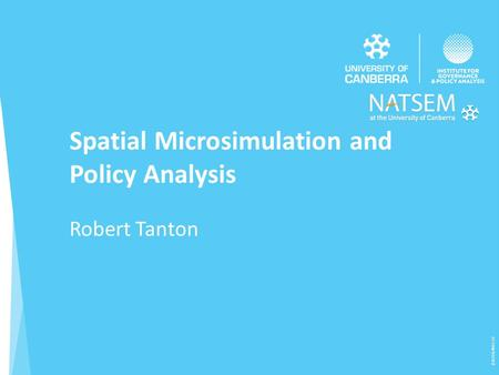Spatial Microsimulation and Policy Analysis Robert Tanton (CRICOS) #00212K.
