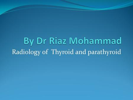 Radiology of Thyroid and parathyroid