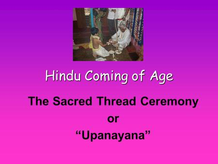"The Sacred Thread Ceremony or ""Upanayana"""