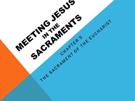 MEETING JESUS IN THE SACRAMENTS CHAPTER 5 THE SACRAMENT OF THE EUCHARIST.
