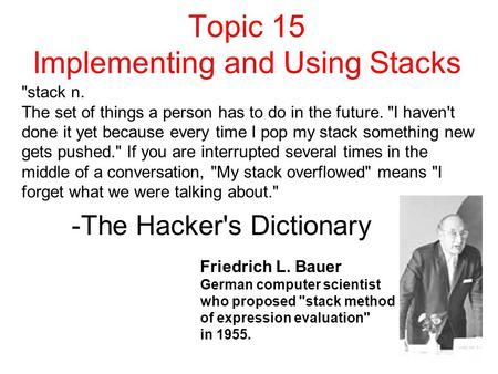 Topic 15 Implementing and Using Stacks stack n. The set of things a person has to do in the future. I haven't done it yet because every time I pop my.