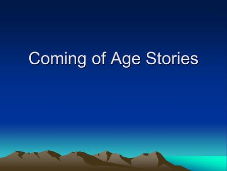 Coming of Age Stories. Sometimes called a Bildungsroman, a coming of age story focuses on the following: A protagonist who is –Socially or psychologically.